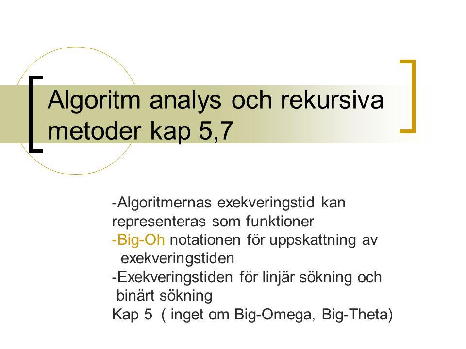 Algoritm analys och rekursiva metoder kap 5,7