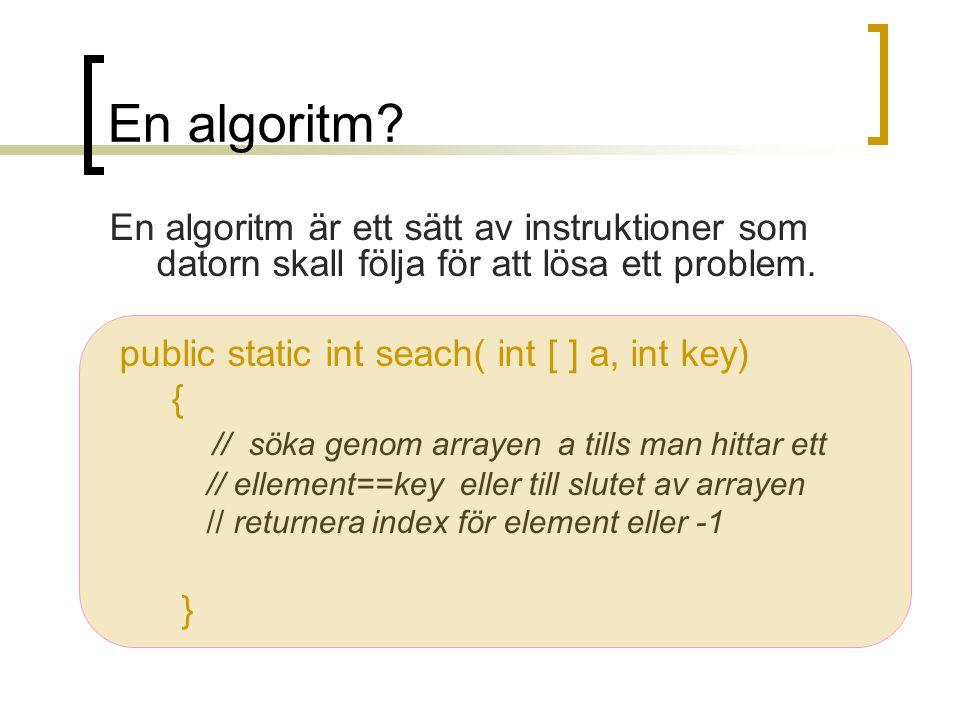 En algoritm En algoritm är ett sätt av instruktioner som datorn skall följa för att lösa ett problem.