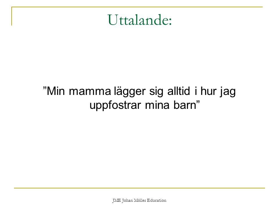 Uttalande: Min mamma lägger sig alltid i hur jag uppfostrar mina barn JME Johan Möller Education