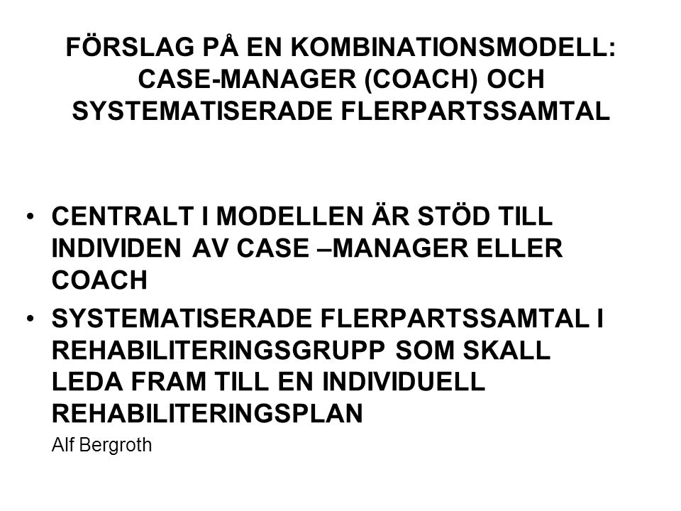 FÖRSLAG PÅ EN KOMBINATIONSMODELL: CASE-MANAGER (COACH) OCH SYSTEMATISERADE FLERPARTSSAMTAL
