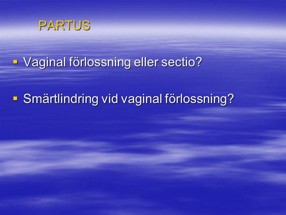 PARTUS Vaginal förlossning eller sectio Smärtlindring vid vaginal förlossning