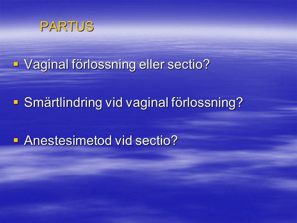 PARTUS Vaginal förlossning eller sectio. Smärtlindring vid vaginal förlossning.