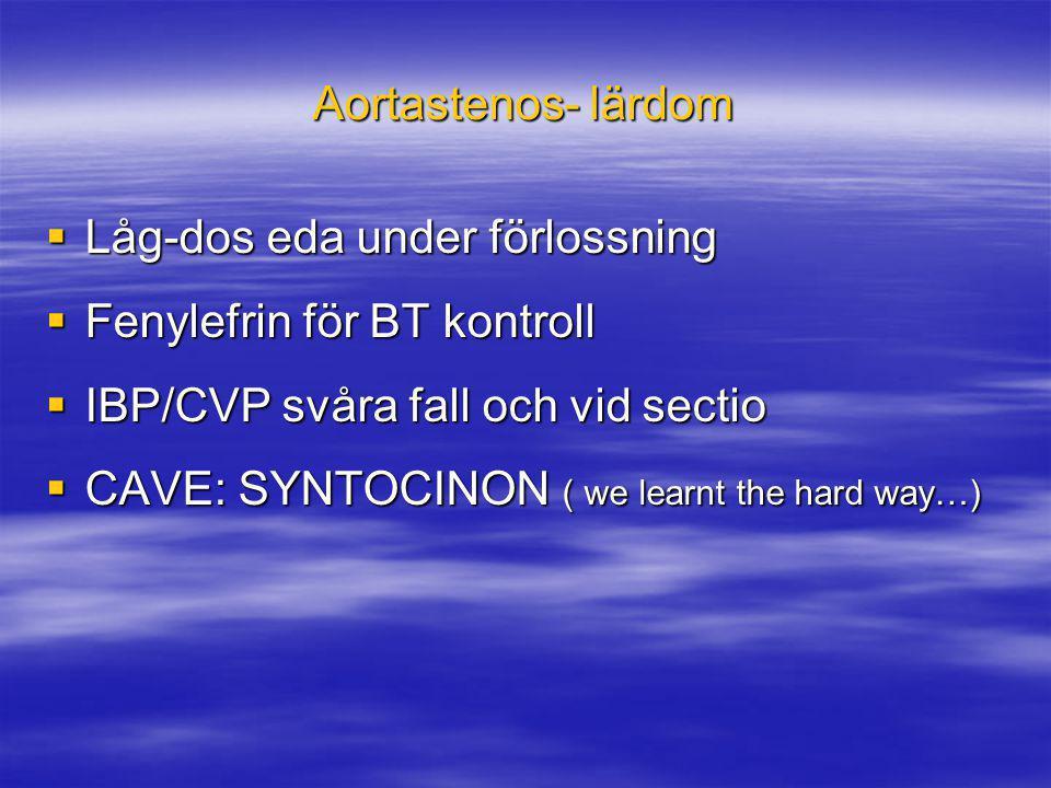 Aortastenos- lärdom Låg-dos eda under förlossning. Fenylefrin för BT kontroll. IBP/CVP svåra fall och vid sectio.
