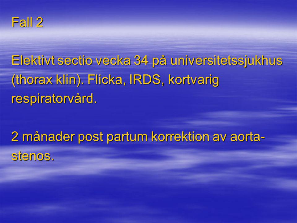 Fall 2 Elektivt sectio vecka 34 på universitetssjukhus. (thorax klin). Flicka, IRDS, kortvarig. respiratorvård.