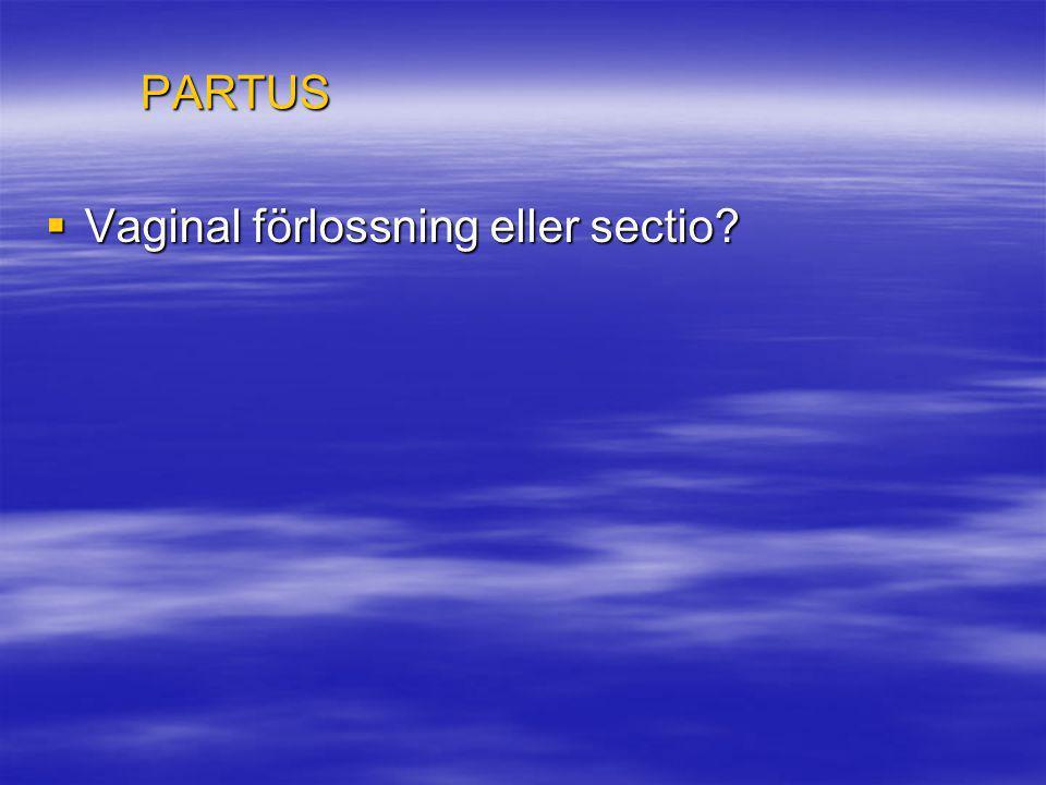 PARTUS Vaginal förlossning eller sectio