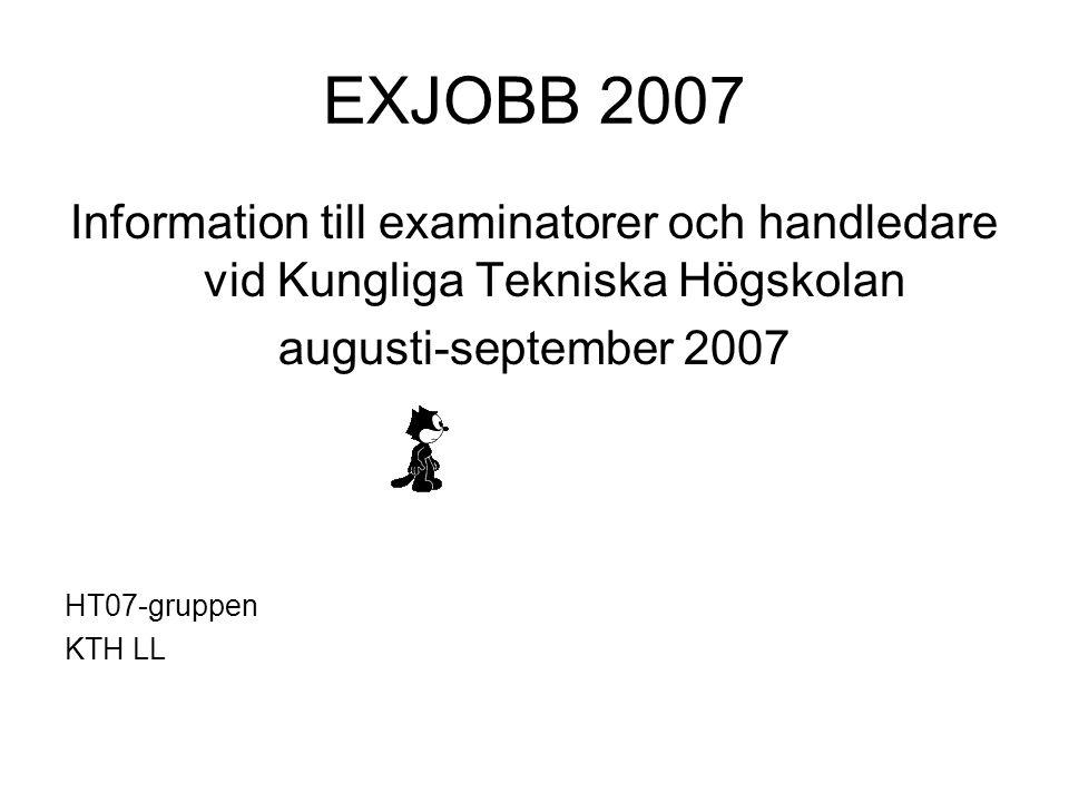 EXJOBB 2007 Information till examinatorer och handledare vid Kungliga Tekniska Högskolan. augusti-september 2007.