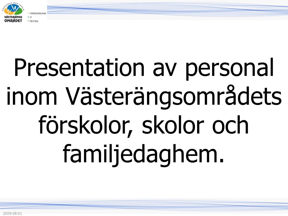 Presentation av personal inom Västerängsområdets förskolor, skolor och familjedaghem.