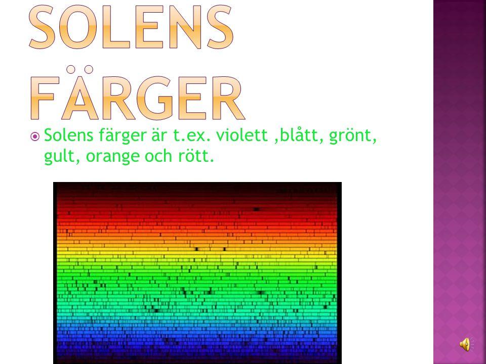 Solens färger Solens färger är t.ex. violett ,blått, grönt, gult, orange och rött.