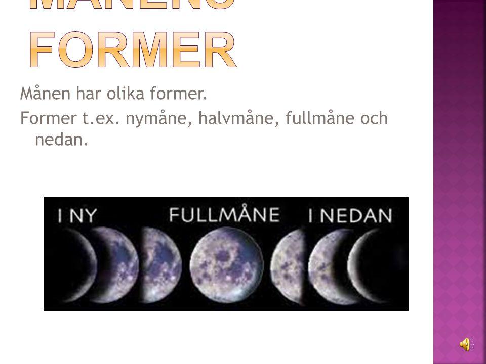 Månens former Månen har olika former. Former t.ex. nymåne, halvmåne, fullmåne och nedan.