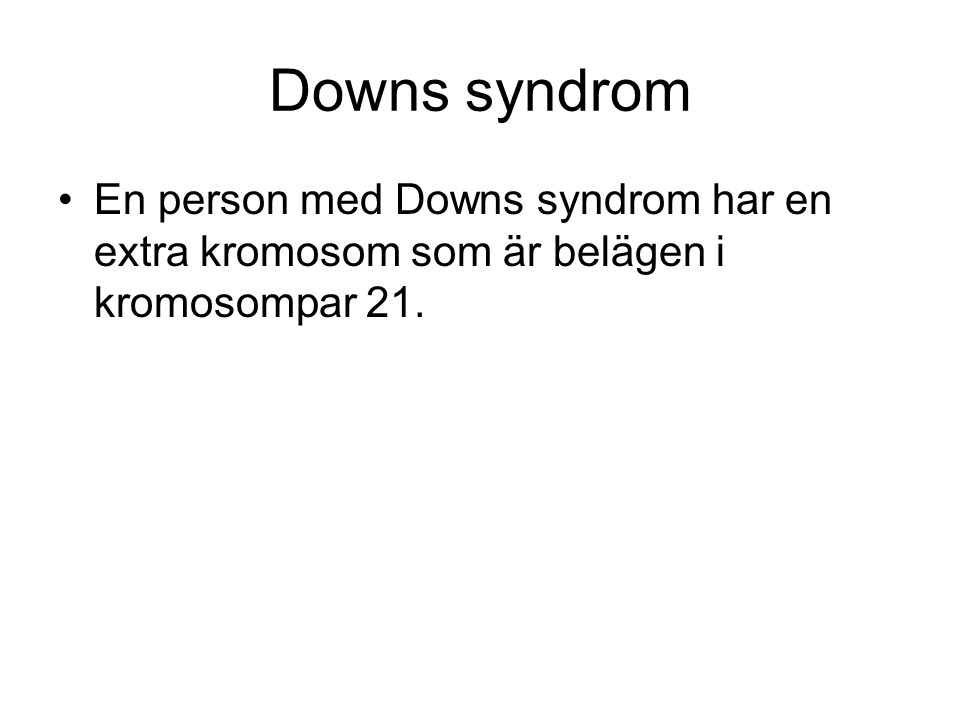 Downs syndrom En person med Downs syndrom har en extra kromosom som är belägen i kromosompar 21.