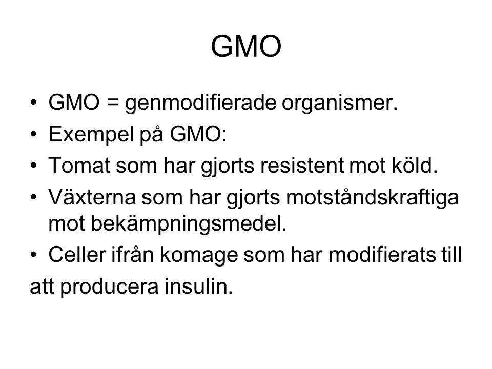GMO GMO = genmodifierade organismer. Exempel på GMO: