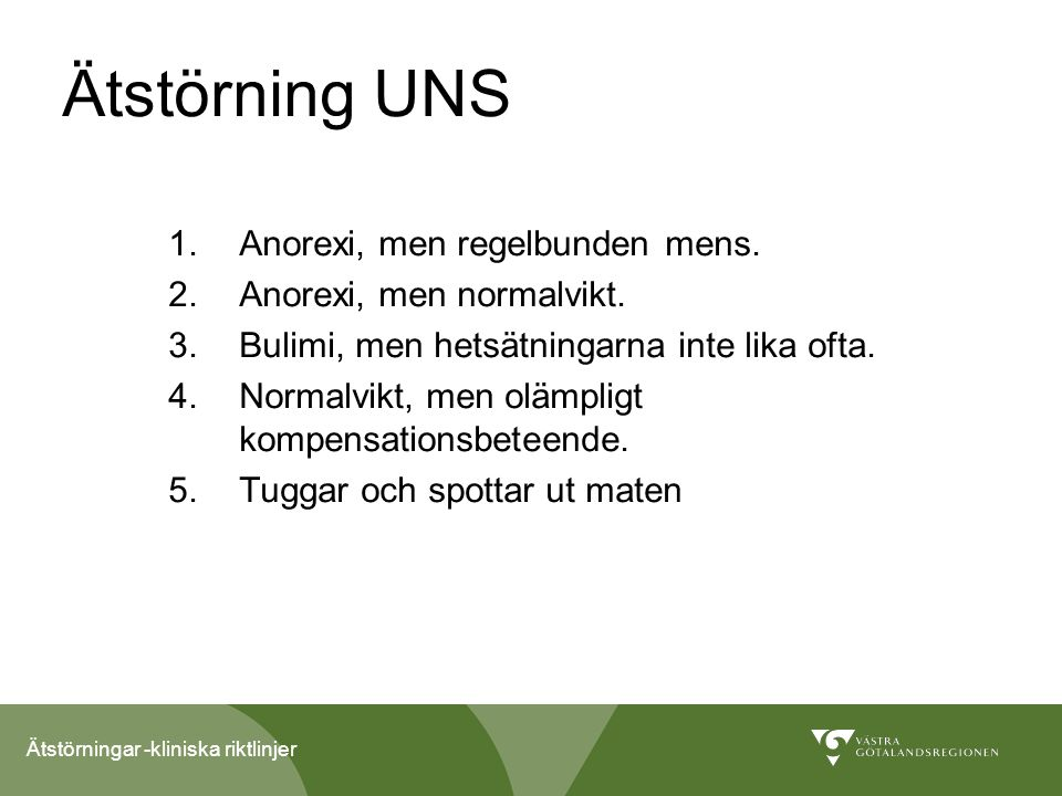 Ätstörning UNS Anorexi, men regelbunden mens. Anorexi, men normalvikt.