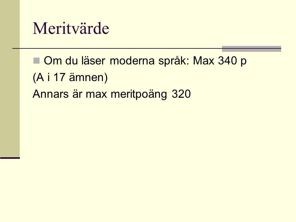 Meritvärde Om du läser moderna språk: Max 340 p (A i 17 ämnen)