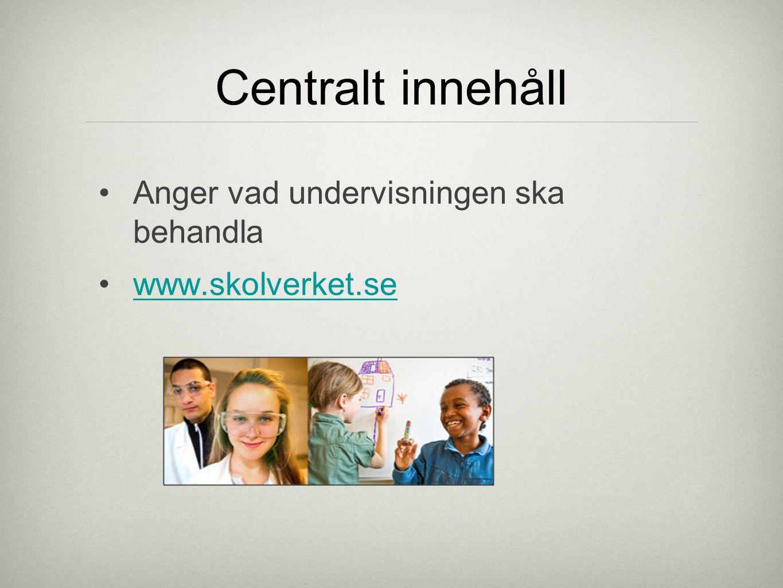 Centralt innehåll Anger vad undervisningen ska behandla