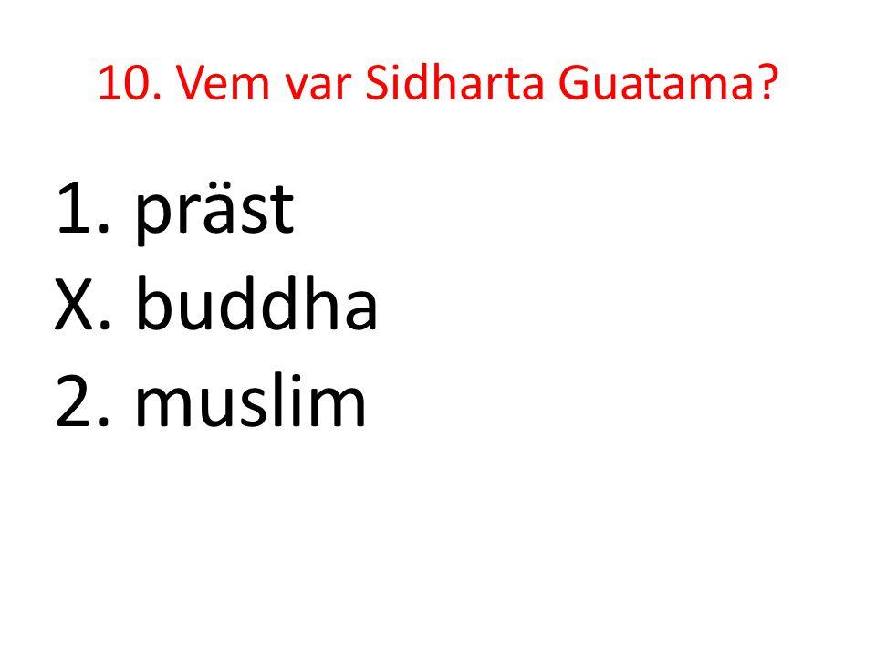 10. Vem var Sidharta Guatama