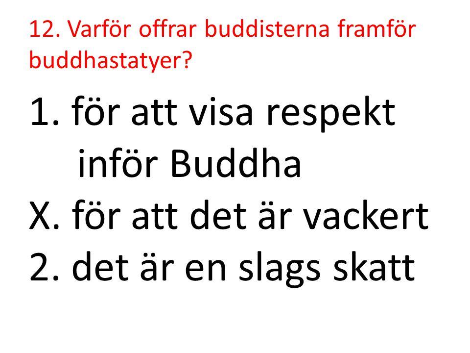 12. Varför offrar buddisterna framför buddhastatyer