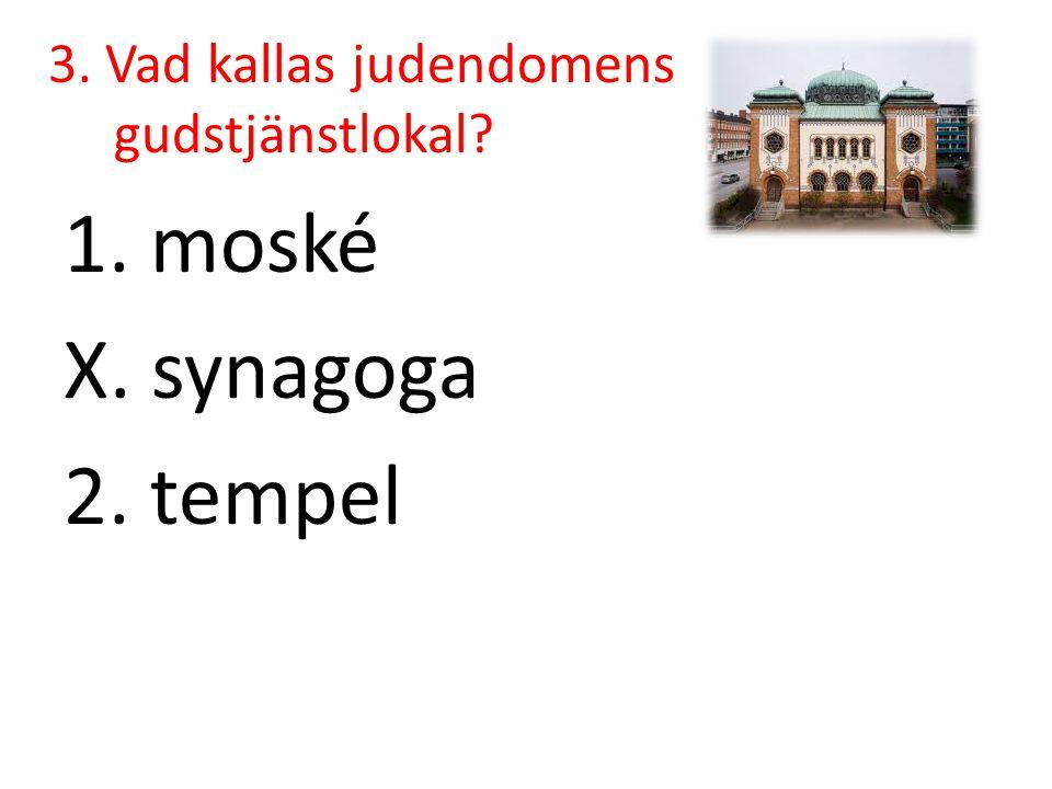 3. Vad kallas judendomens gudstjänstlokal