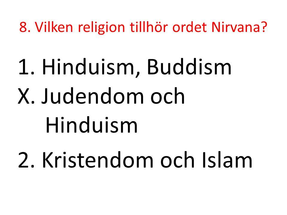 8. Vilken religion tillhör ordet Nirvana