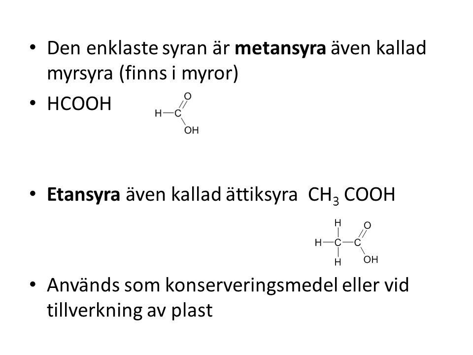 Den enklaste syran är metansyra även kallad myrsyra (finns i myror)