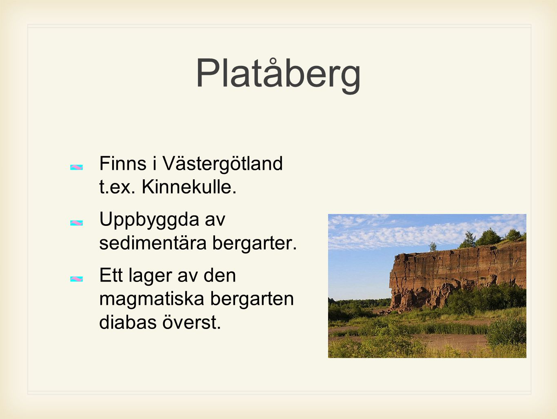 Platåberg Finns i Västergötland t.ex. Kinnekulle.