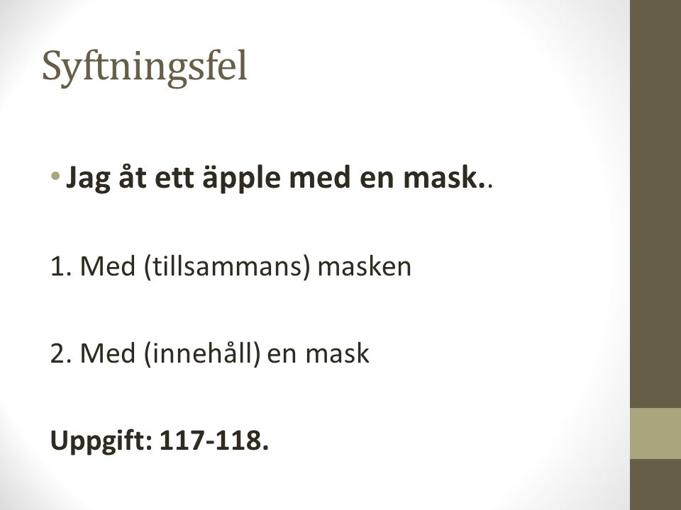 Syftningsfel Jag åt ett äpple med en mask..