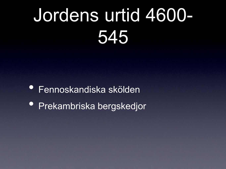 Jordens urtid 4600-545 Fennoskandiska skölden Prekambriska bergskedjor