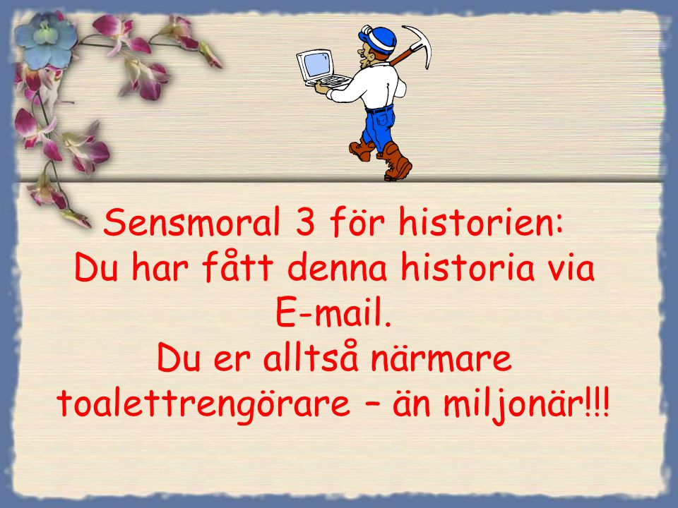 Sensmoral 3 för historien: Du har fått denna historia via E-mail