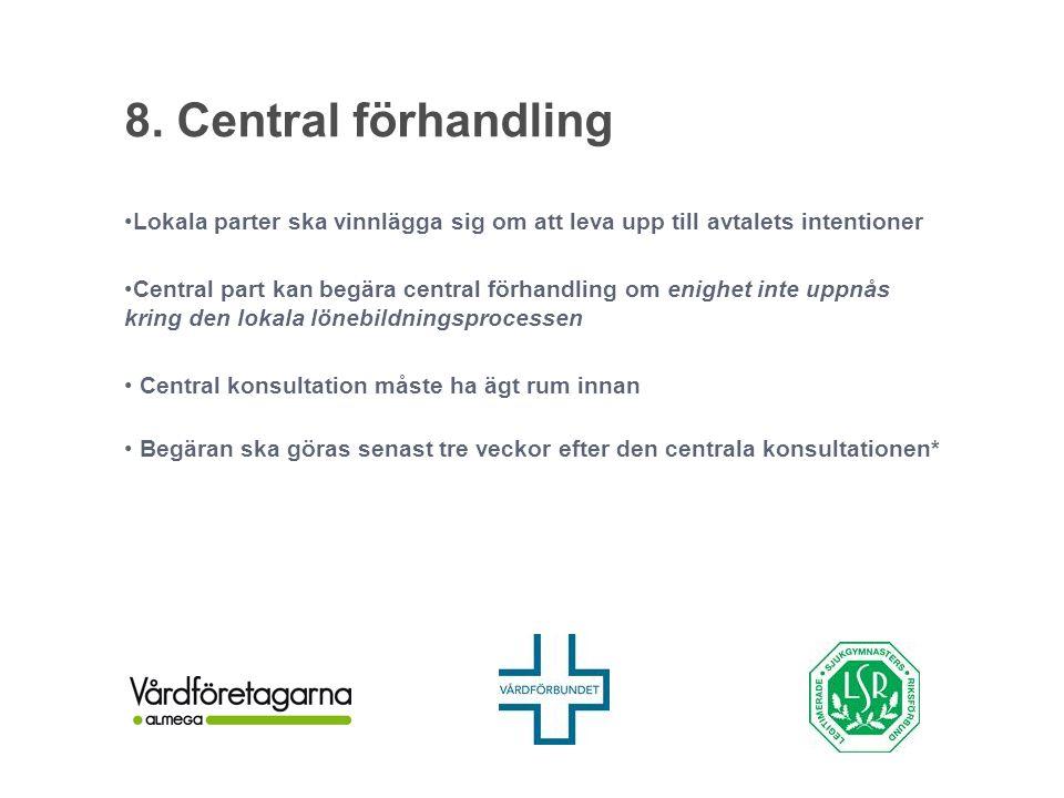 8. Central förhandling Lokala parter ska vinnlägga sig om att leva upp till avtalets intentioner.