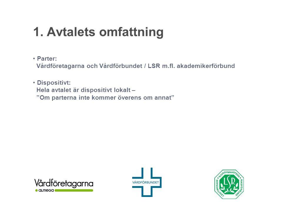 1. Avtalets omfattning Parter: Vårdföretagarna och Vårdförbundet / LSR m.fl. akademikerförbund.