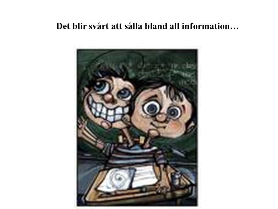 Det blir svårt att sålla bland all information…