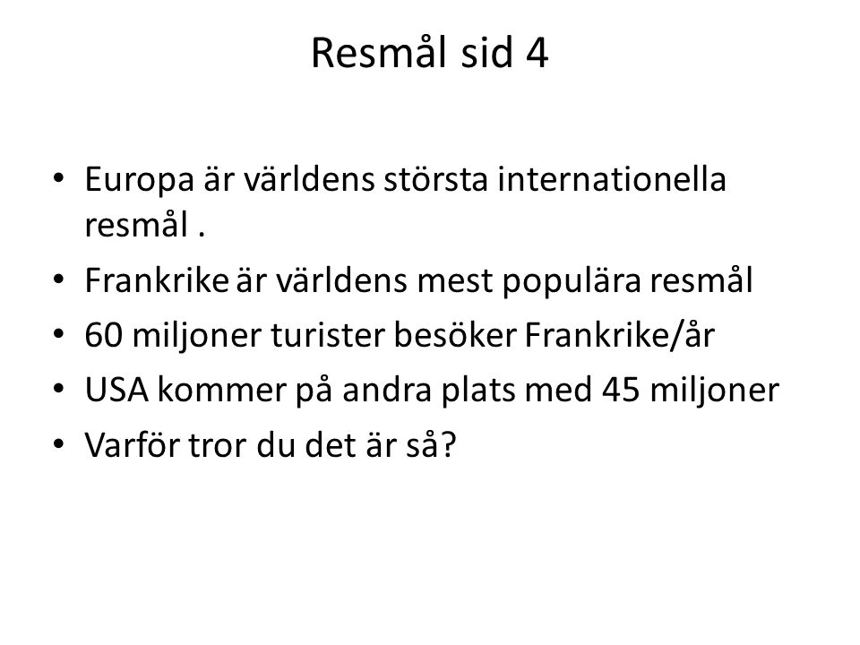 Resmål sid 4 Europa är världens största internationella resmål .