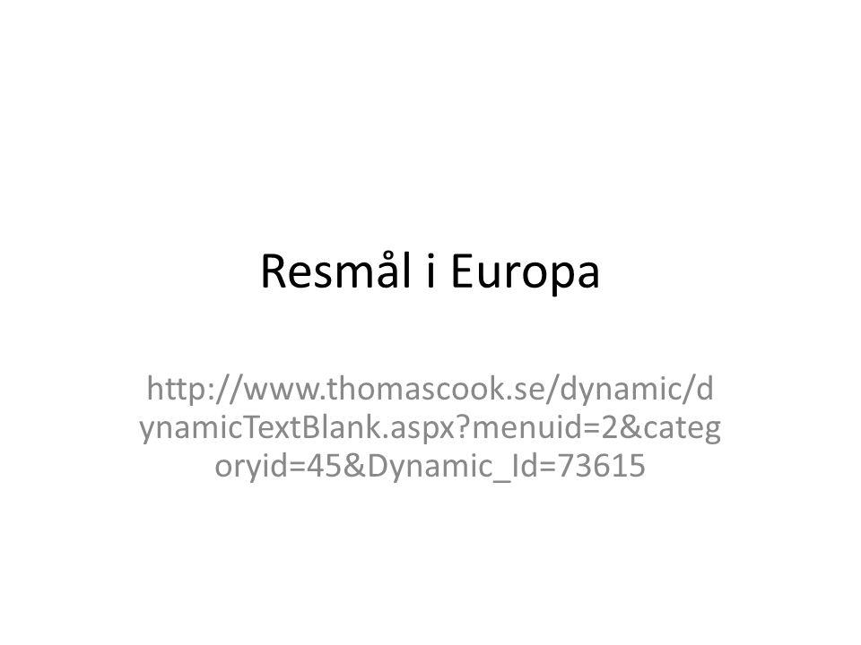 Resmål i Europa http://www.thomascook.se/dynamic/dynamicTextBlank.aspx menuid=2&categoryid=45&Dynamic_Id=73615.