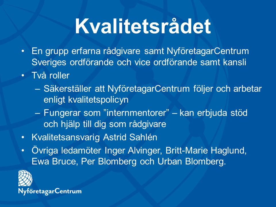 Kvalitetsrådet En grupp erfarna rådgivare samt NyföretagarCentrum Sveriges ordförande och vice ordförande samt kansli.