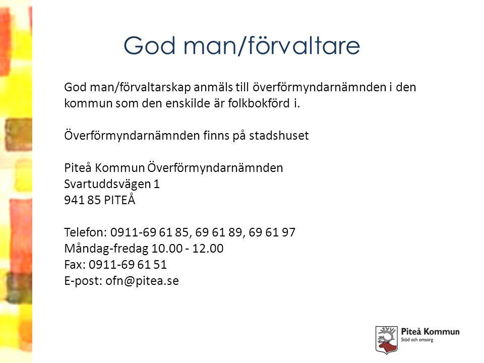 God man/förvaltare God man/förvaltarskap anmäls till överförmyndarnämnden i den kommun som den enskilde är folkbokförd i.