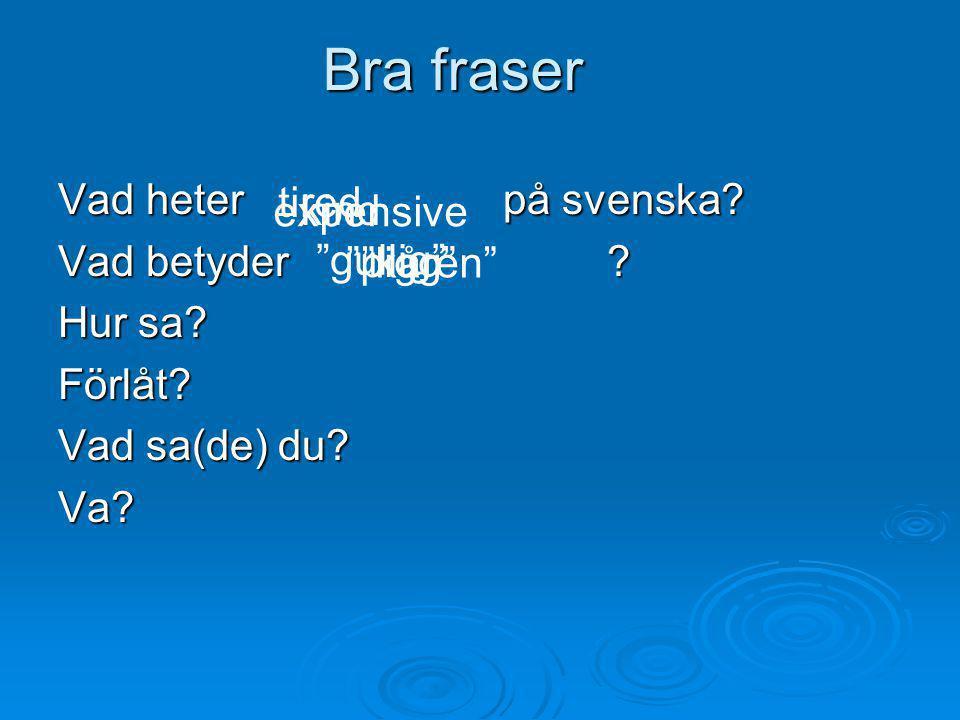 Bra fraser Vad heter på svenska tired expensive kind Vad betyder