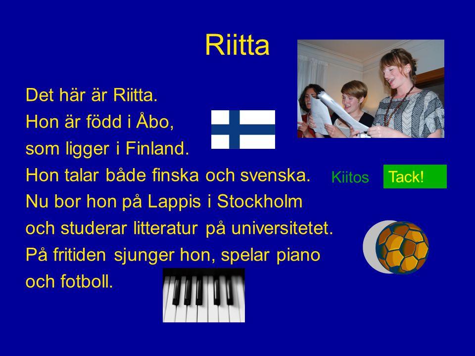 Riitta Det här är Riitta. Hon är född i Åbo, som ligger i Finland.