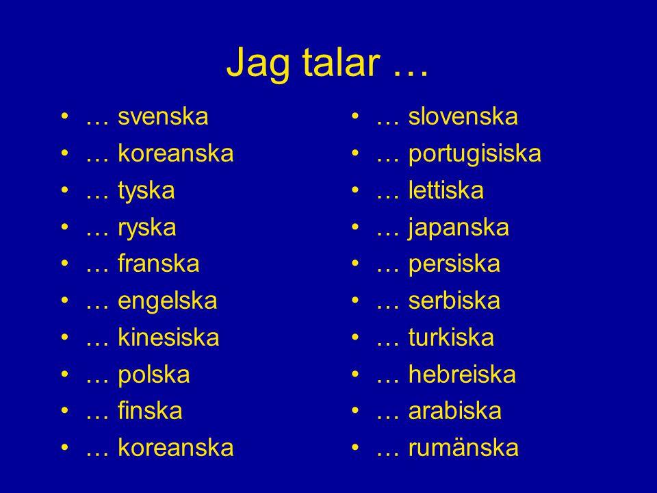 Jag talar … … svenska … koreanska … tyska … ryska … franska … engelska