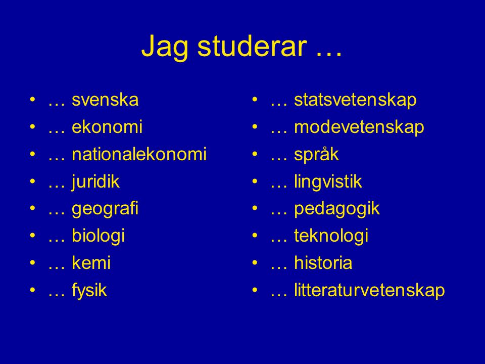 Jag studerar … … svenska … ekonomi … nationalekonomi … juridik