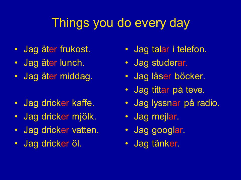 Things you do every day Jag äter frukost. Jag äter lunch.