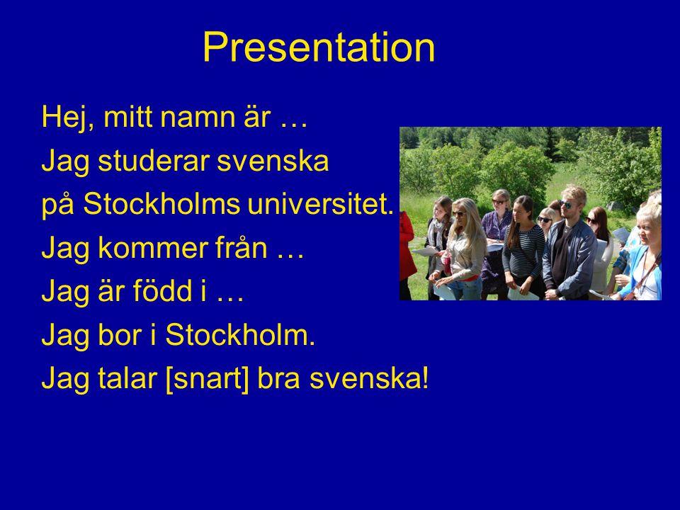Presentation Hej, mitt namn är … Jag studerar svenska