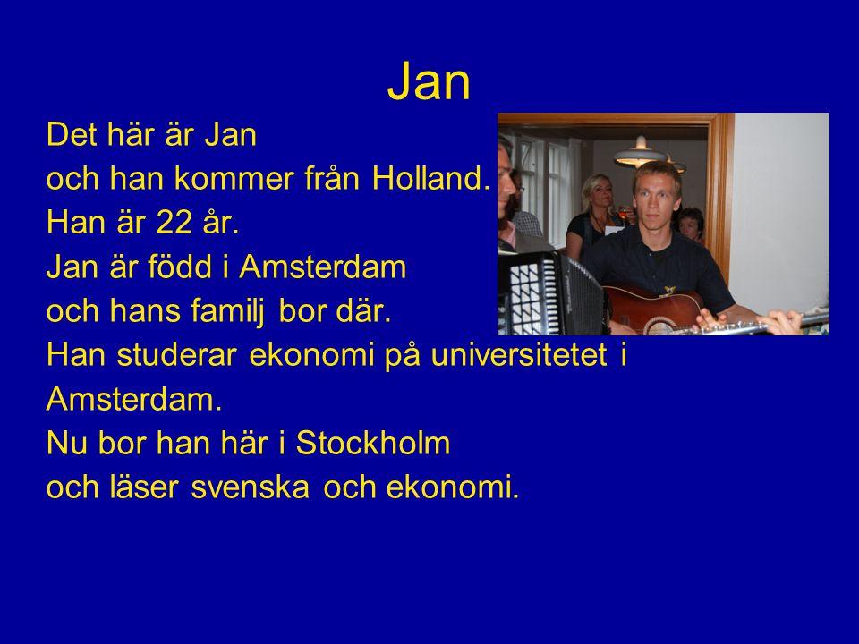 Jan Det här är Jan och han kommer från Holland. Han är 22 år.