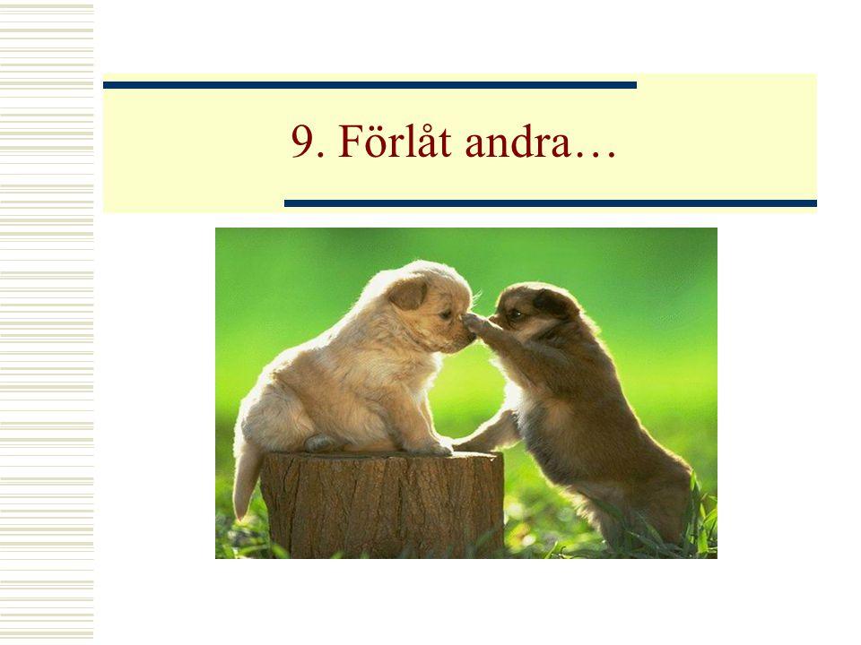 9. Förlåt andra…