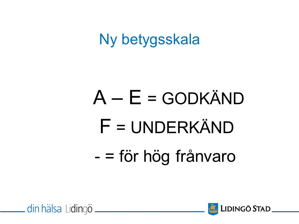 Ny betygsskala A – E = GODKÄND F = UNDERKÄND - = för hög frånvaro