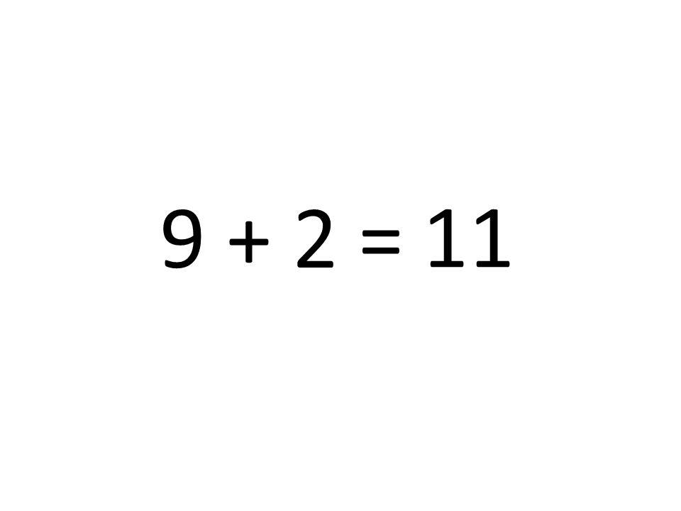 11 9 + 2 =