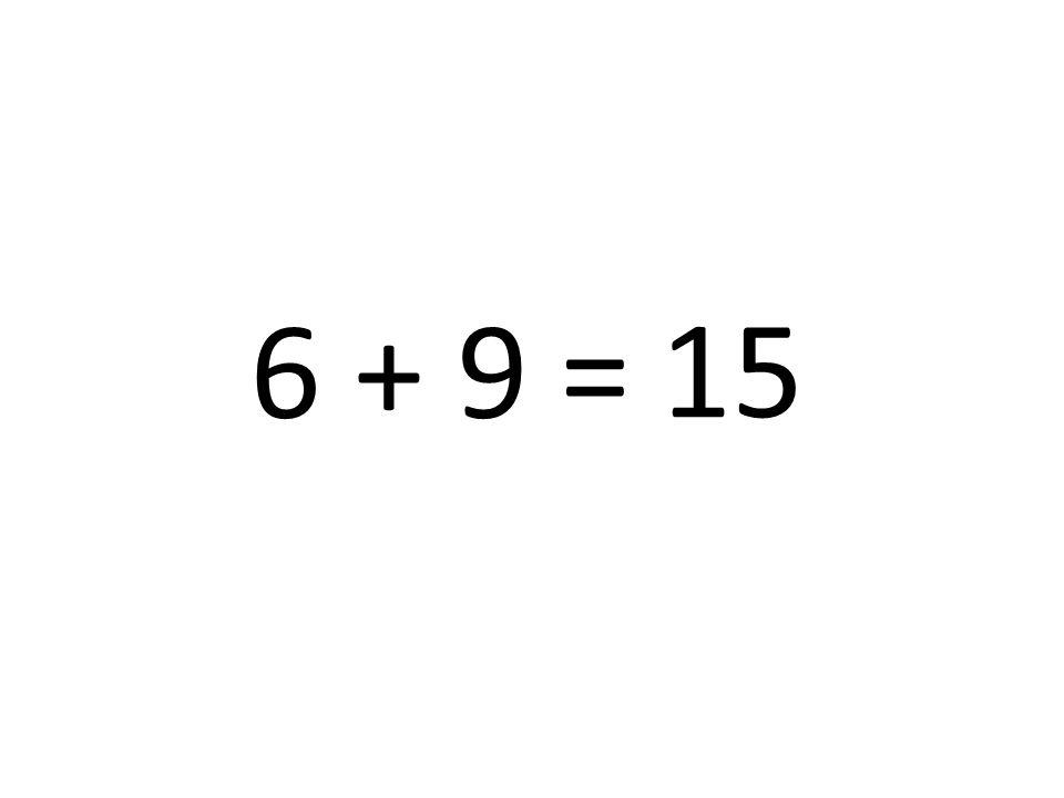 15 6 + 9 =