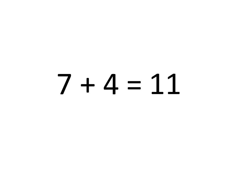 11 7 + 4 =