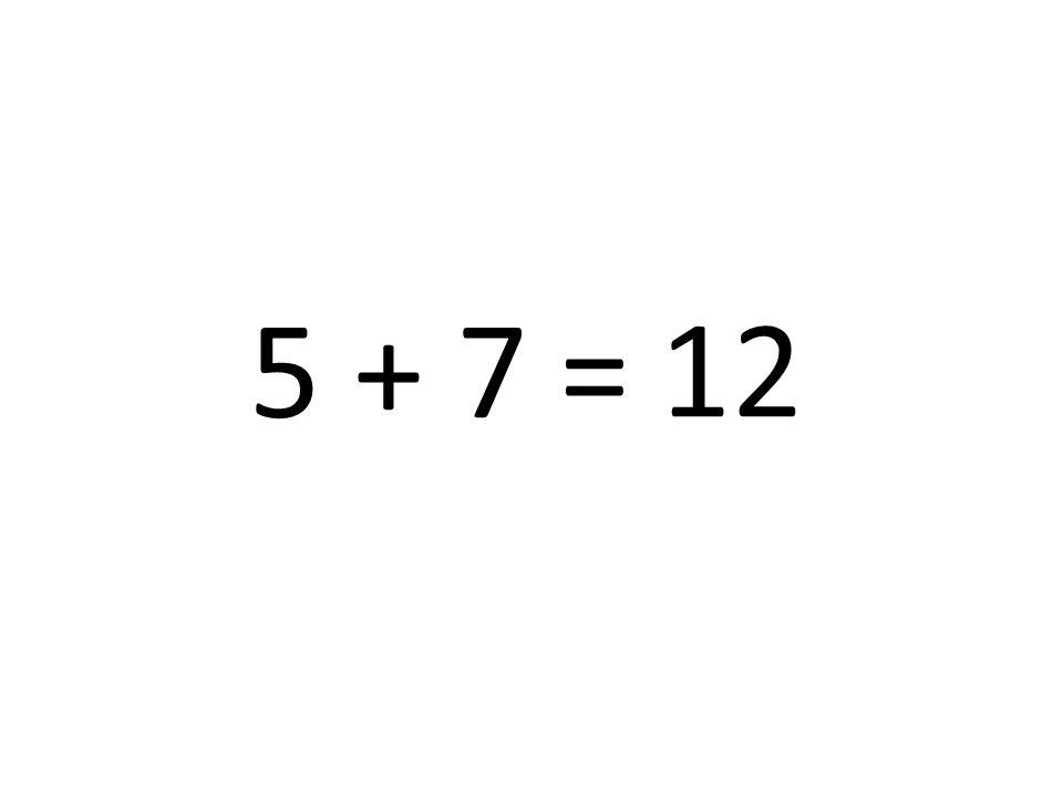 12 5 + 7 =