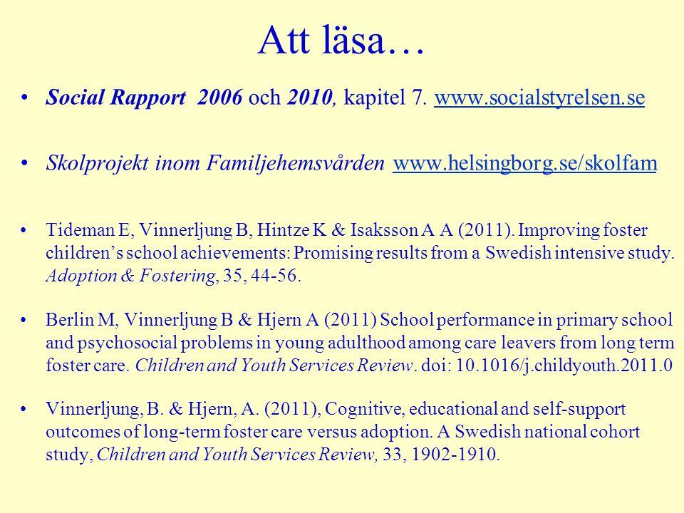 Att läsa… Social Rapport 2006 och 2010, kapitel 7. www.socialstyrelsen.se. Skolprojekt inom Familjehemsvården www.helsingborg.se/skolfam.