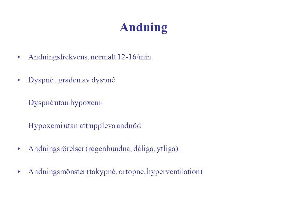 Andning Andningsfrekvens, normalt 12-16/min. Dyspné , graden av dyspné