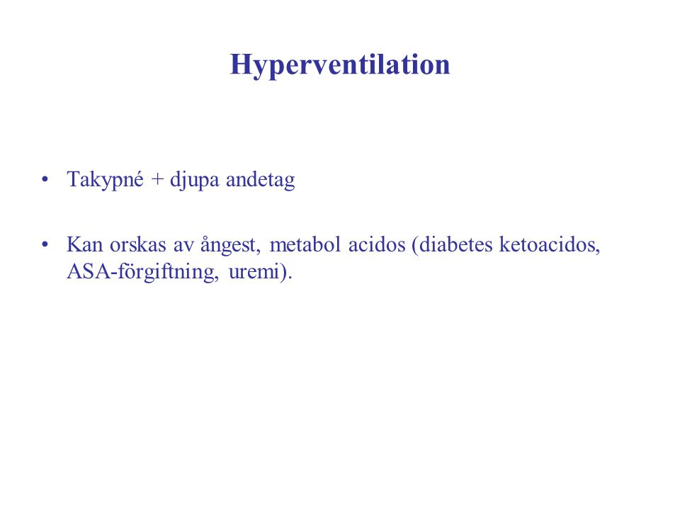 Hyperventilation Takypné + djupa andetag